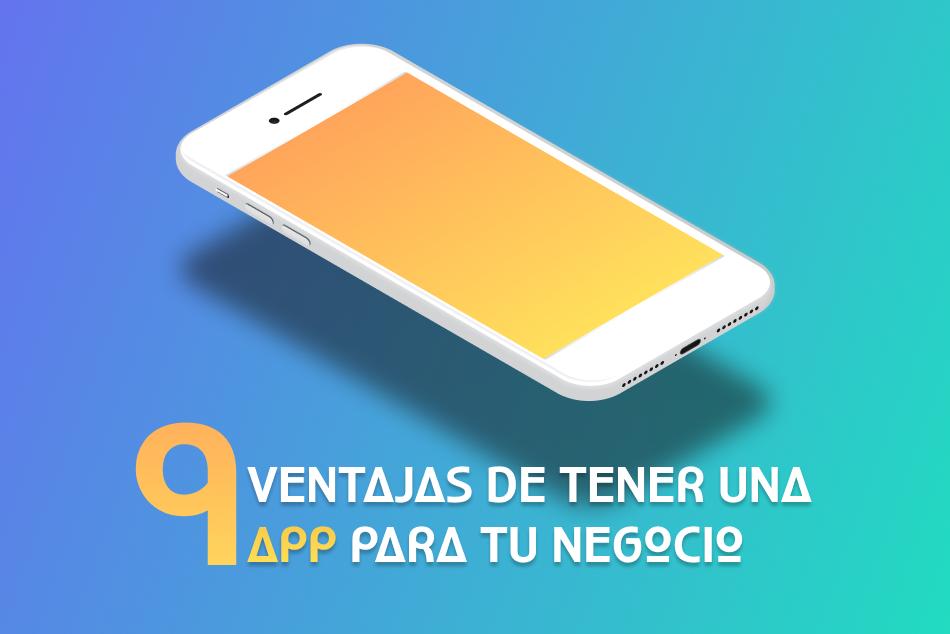 Las 9 ventajas de tener una App para tu negocio