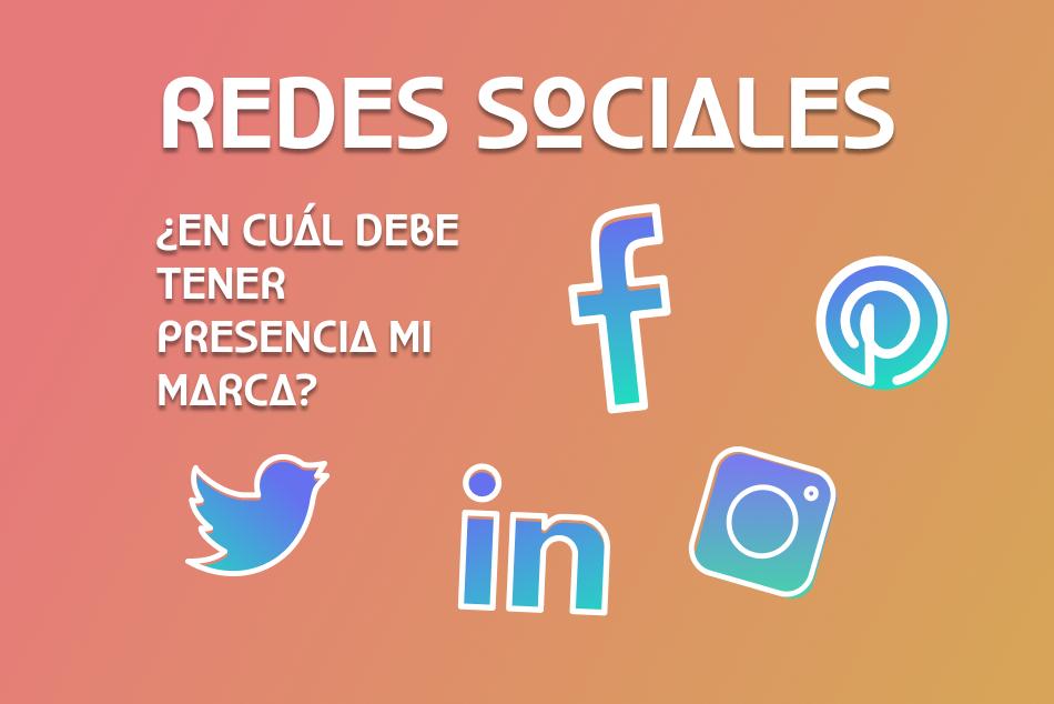 Redes sociales, ¿en cuál debe tener presencia mi marca?